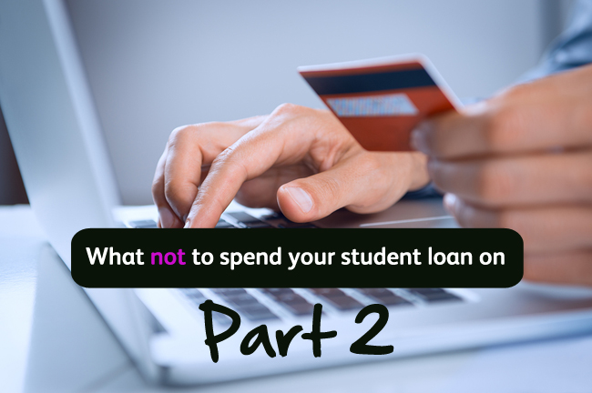 What Not To Spend Your Student Loan On: Part 2